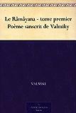 Le Râmâyana - tome premier Poème sanscrit de Valmiky