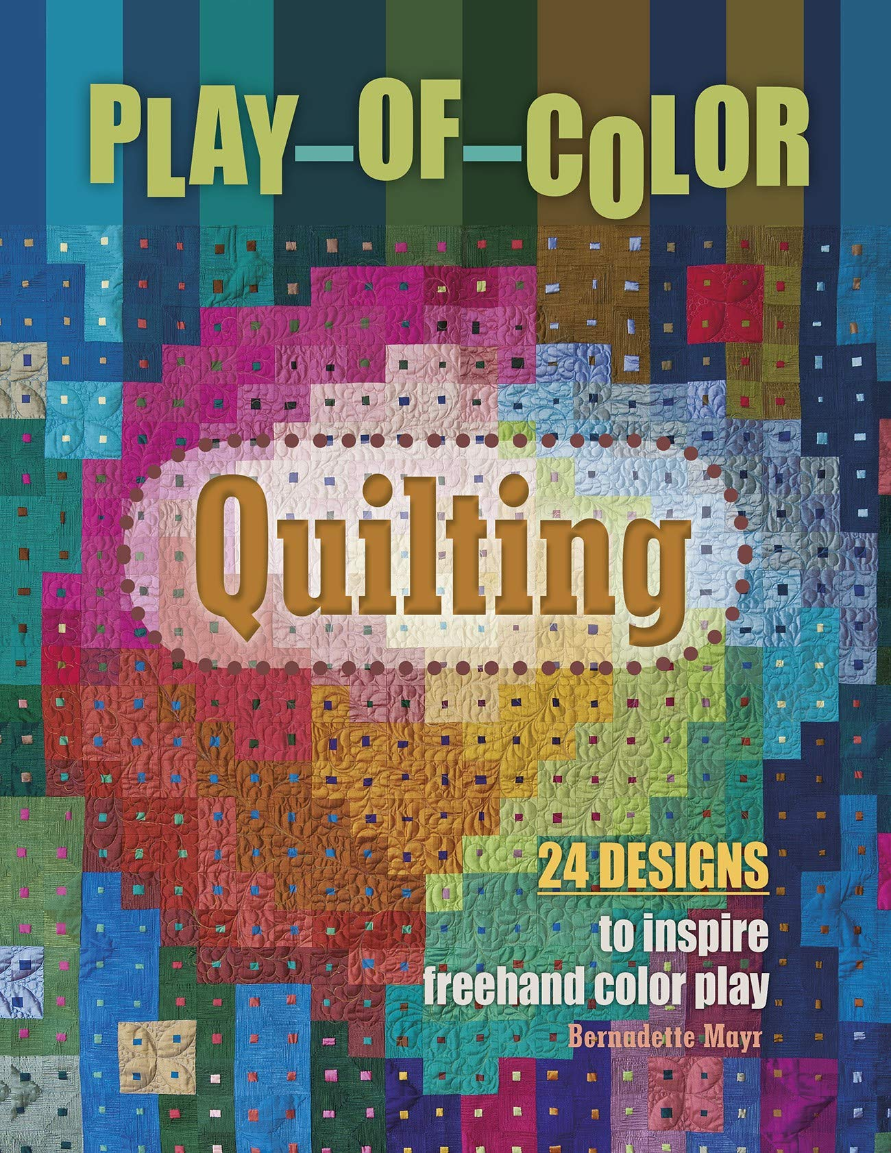 Play of Color Quilting 24 Designs to Inspire Freehand Color Play by Schiffer Publishing