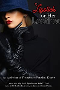 Lipstick for Her Leather: An Anthology of Transgender Femdom Erotica