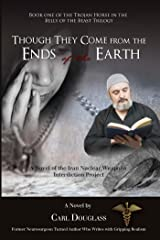 Though They Come from the Ends of the Earth: A Novel of the Iran Nuclear Weapons Interdiction Project (Trojan Horse in the Belly of the Beast Trilogy) Kindle Edition