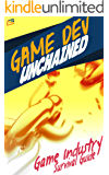 Game Dev Unchained: Game Industry Survival Guide