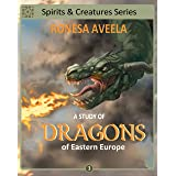 A Study of Dragons of Eastern Europe (Spirits and Creatures Series Book 3)