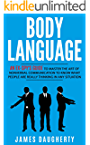 Body Language: An Ex-SPY's Guide to Master the Art of Nonverbal Communication to Know What People Are Really Thinking in Any Situation (Spy Self-Help Book 7)