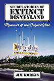 Secret Stories of Extinct Disneyland: Memories of the Original Park