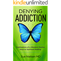 DENYING ADDICTION: Confessions of a Western Doctor  -  Keys to Spiritual Healing