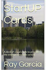 StartUP Cards: A deck of visual cards to provoke the entrepreneur into action. Kindle Edition