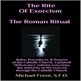 The Rite of Exorcism: The Roman Ritual: Rules, Procedures, Prayers of the Catholic Church