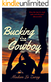 Bucking the Cowboy: An Erotic Contemporary Western Romance