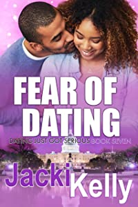 Fear Of Dating: Dating Just Got Serious - Book Seven