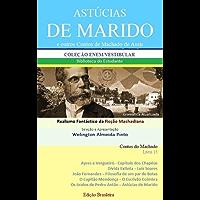 ASTÚCIAS DE MARIDO E OUTROS CONTOS DE MACHADO DE ASSIS: Realismo Fantástico da Ficção Machadiana (Contos do Machado Livro 15)