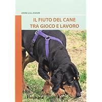 Il fiuto del cane tra gioco e lavoro. Ediz. illustrata