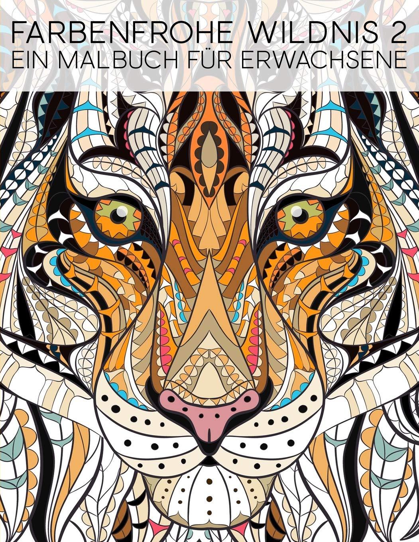 Farbenfrohe Wildnis 2: Ein Malbuch Für Erwachsene