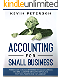 Accounting for Small Business: A QuickStart Management Guide for Small Business Owners. Learn the Basics, Principles…