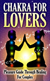 Chakras: Pleasure Guide: Couples Healing; For Lovers (Chakra Balancing, Energy Healing, Couples Therapy, Tantric, Kama Sutra, Couples Therapy, Chakra) (English Edition)