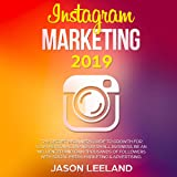 Instagram Marketing 2019: The Secret Beginners Guide to Growth for Your Personal Brand or Small Business. Be an Influencer and Gain Thousands of Followers with Social Media Marketing & Advertising.