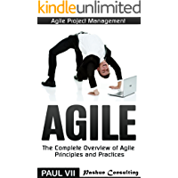 Agile Project Management: Agile: The Complete Overview of Agile Principles and Practices (agile project management, agile software development, agile scrum, ... development, agile estimating and planning)