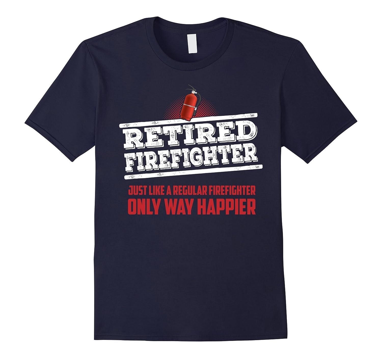 Retired Firefighter Only Way Happier Firefighter Work Shirt-T-Shirt