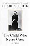 The Child Who Never Grew: A Memoir