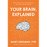 Your Brain, Explained: What Neuroscience Reveals about Our Brain and its Quirks (English Edition)