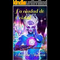 La ciudad de Cristal: Una historia épica ambientada en un universo dimensional