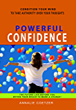 Powerful Confidence: How to increase confidence. Self Confidence is a state of mind. With some self confidence motivation you will have the courage to ... of success (Well-Being series Book 1)