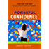 Powerful Confidence: How to increase confidence. Self Confidence is a state of mind. With some self confidence motivation you will have the courage to of success (Well-Being series Book 1)