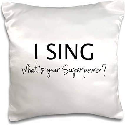 16 x 16 3dRose pc/_184948/_1 I Sing Whats Your Superpower Funny Singing Love Gift for Singers Pillow Case