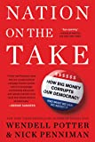 Nation on the Take: How Big Money Corrupts Our Democracy and What We Can Do About It