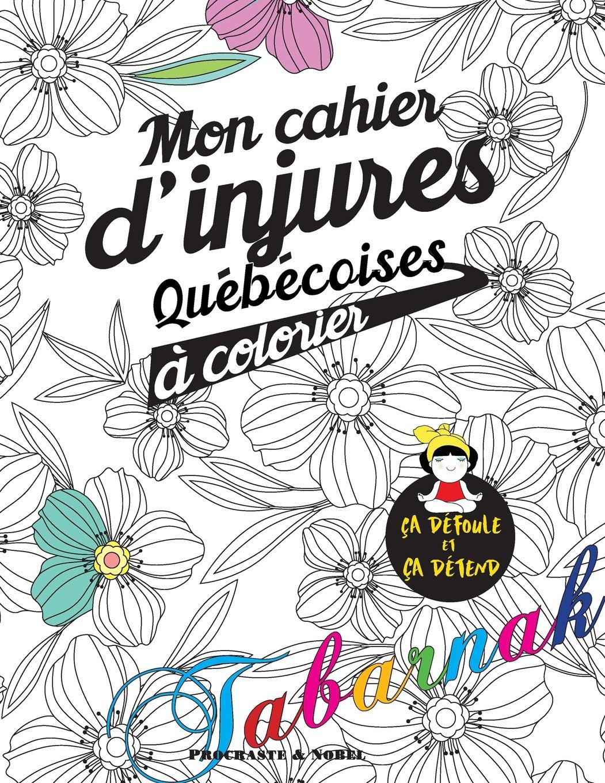 Mon cahier d injures québécoises  colorier Le premier cahier de coloriage adulte québécois