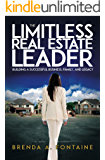 The Limitless Real Estate Leader: Building a Successful Business, Family and Legacy