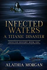 Infected Waters: A Titanic Disaster (Infected History Series Book 1) Kindle Edition