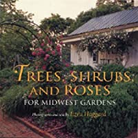 Trees, Shrubs, and Roses for Midwest Gardens