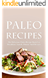 Paleo Recipes: The Delicious Paleo Recipe Book For Breakfast, Lunch, Dinner And Dessert (Every Day Paleo, Paleo Diet Recipes 1)