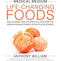 The Medical Medium: Life-changing Foods: Save Yourself and the Ones You Love with the Hidden Healing Powers of Fruits…