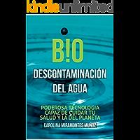 B!O DESCONTAMINACIÓN DEL AGUA: PODEROSA TECNOLOGÍA CAPAZ DE CUIDAR TU SALUD Y LA DEL PLANETA
