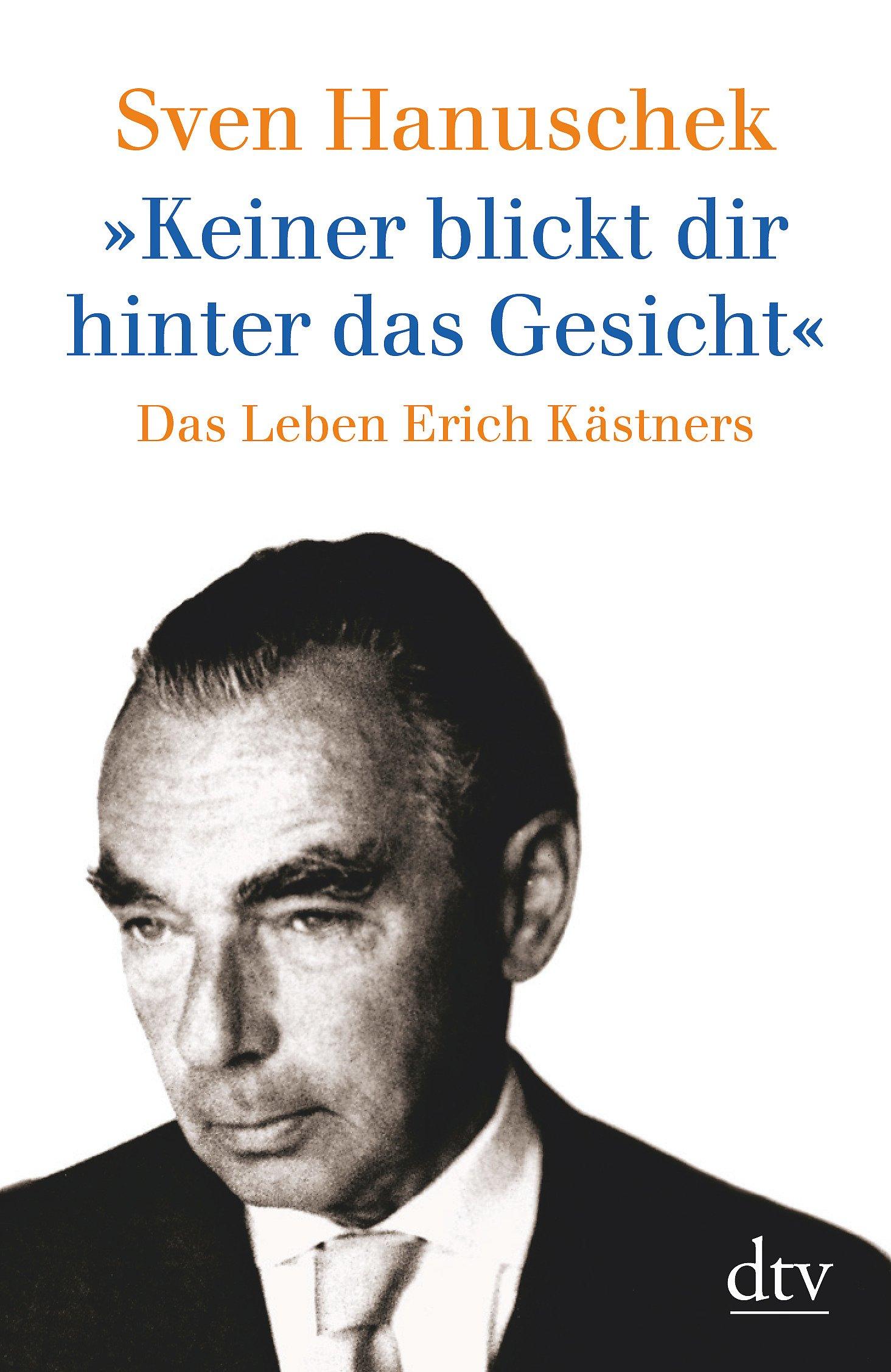 »Keiner blickt dir hinter das Gesicht«: Das Leben Erich Kästners