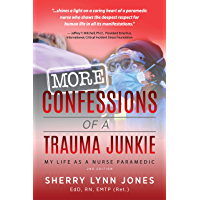 More Confessions of a Trauma Junkie: My Life as a Nurse Paramedic, 2nd Ed.