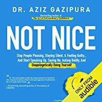 Not Nice: Stop People Pleasing, Staying Silent, & Feeling Guilty... And Start Speaking...