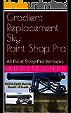Gradient Replacement Sky Paint Shop Pro: All Paint Shop Pro Versions (Paint Shop Pro Made Easy Book 330)