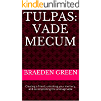 Tulpas: Vade Mecum: Creating a friend, unlocking your memory, and accomplishing the unimaginable