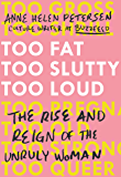 Too Fat, Too Slutty, Too Loud: The Rise and Reign of the Unruly Woman