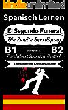[Spanisch Lernen] El Segundo Funeral — Die Zweite Beerdigung [Zweisprachige Krimigeschichte]: Paralleltext Spanisch —  Deutsch (Spanisch B1, Spanisch B2) (Spanisch-Deutsch Zweisprachige Geschichten)