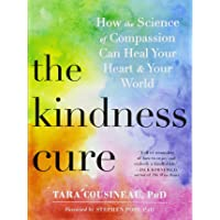 The Kindness Cure: How the Science of Compassion Can Heal Your Heart and Your World
