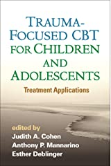 Trauma-Focused CBT for Children and Adolescents: Treatment Applications Kindle Edition