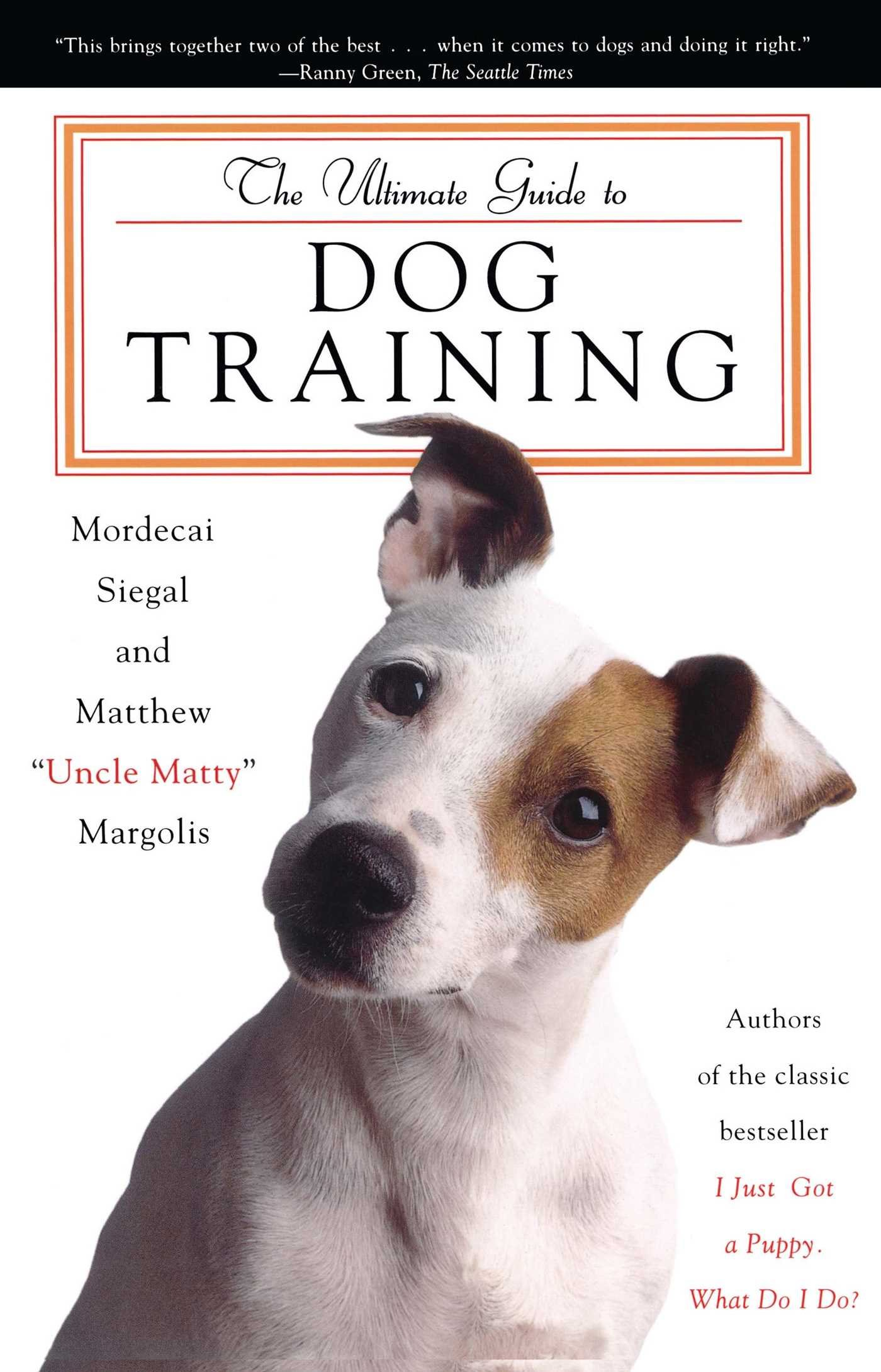 The Ultimate Guide To Dog Training: Mordecai Siegal, Matthew