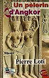 Un pèlerin d'Angkor (Illustré): Pierre Loti