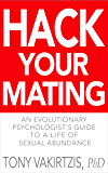 Hack your mating: An evolutionary psychologist's guide to a life of sexual abundance