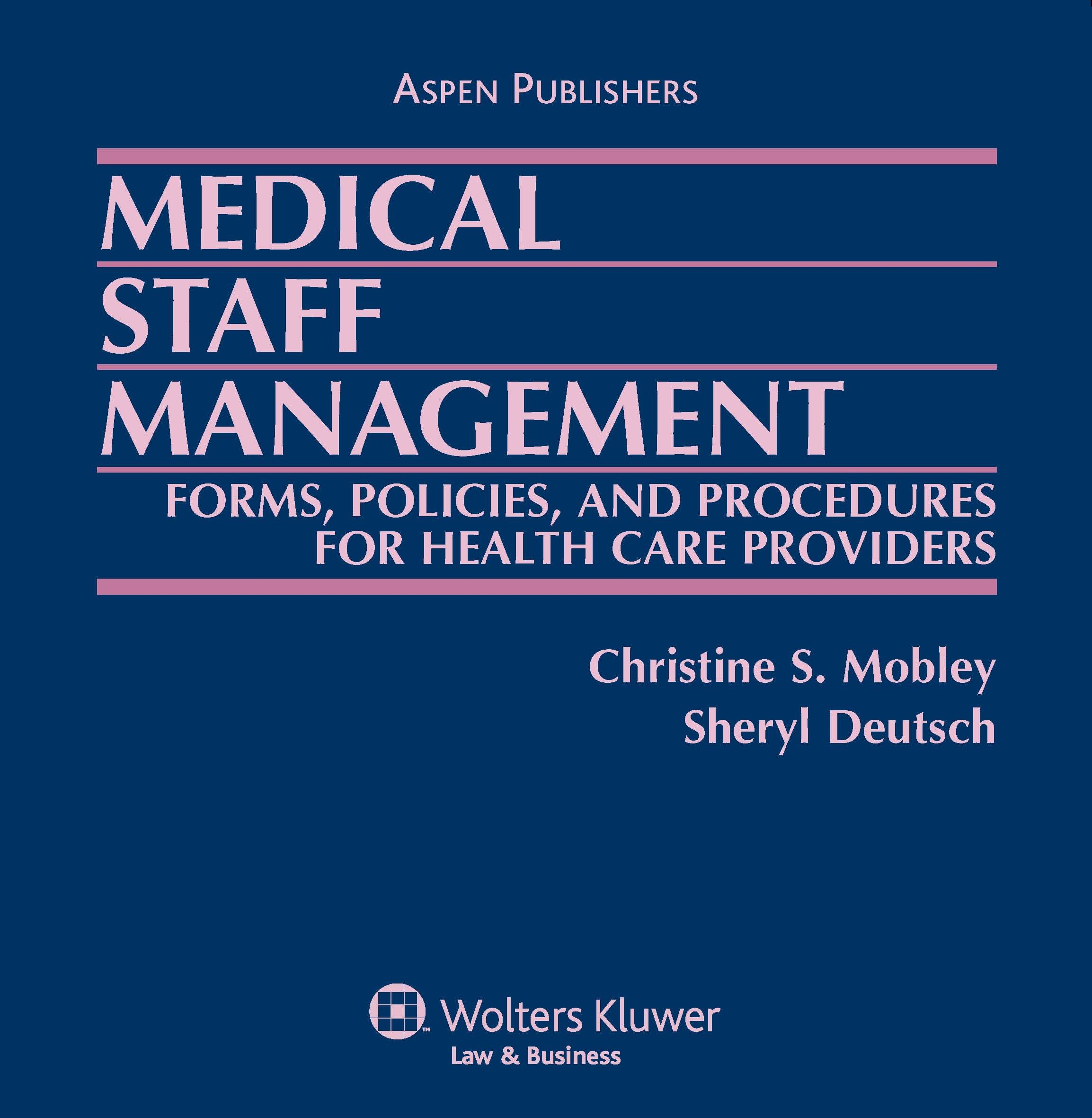 Medical Staff Management: Forms, Policies, and Procedures for Health Care Providers by Aspen Publishers