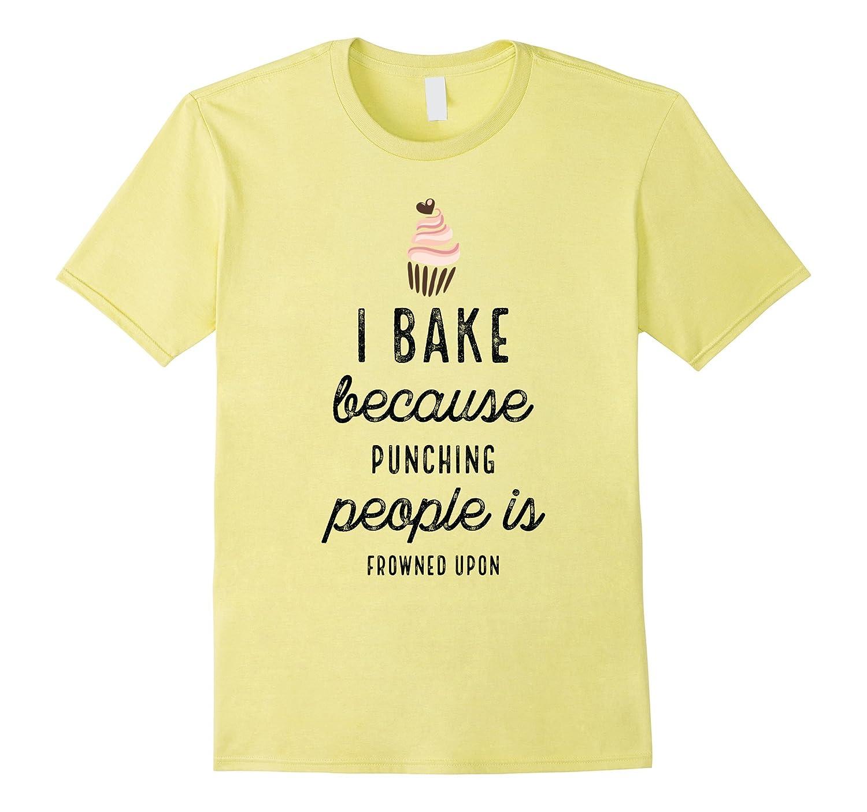 e353596bf Funny T-Shirts I Bake Because Punching People White Cupcake-BN ...