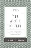 The Whole Christ: Legalism, Antinomianism, and Gospel Assurance—Why the Marrow Controversy Still Matters (English Edition)